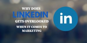 Why does LinkedIn Gets Overlooked