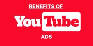 Benefits of YouTube Ads